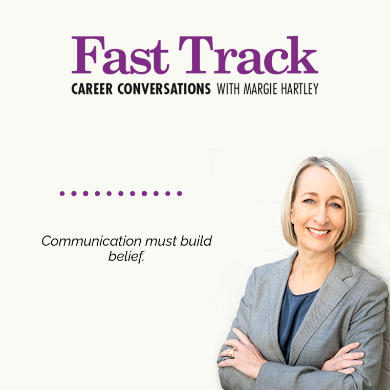 Career Conversations with Margie Hartley about how communication builds beliefs